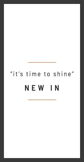 """it's time to shine"" - NEW IN"